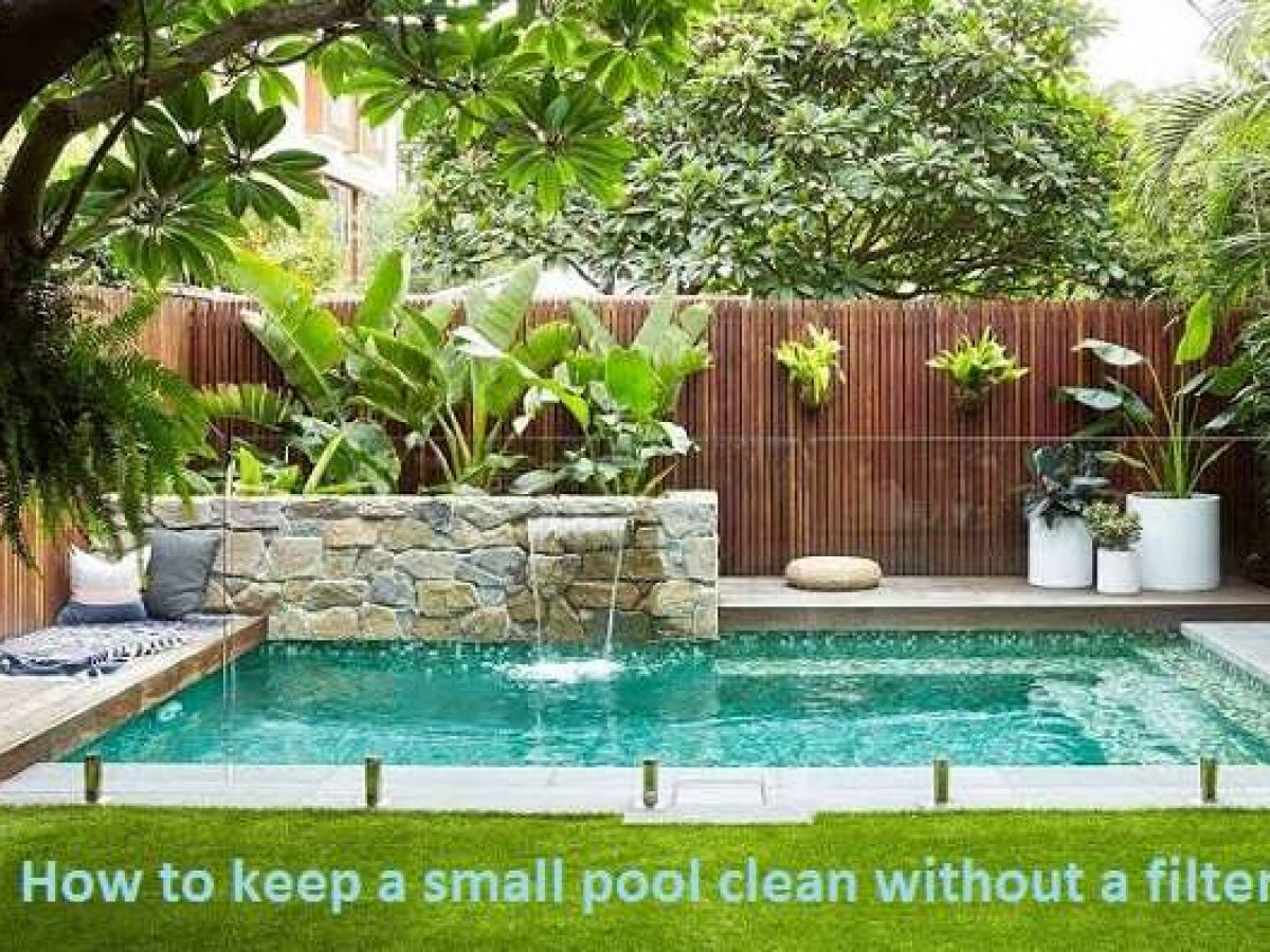 How To Keep A Small Pool Clean Without A Filter Poolcleanerlab