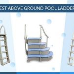 Top 10 Above Ground Pool Ladders Review of 2021